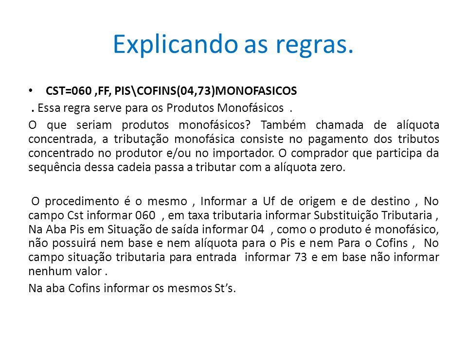 Explicando as regras. CST=060,FF, PIS\COFINS(04,73)MONOFASICOS. Essa regra serve para os Produtos Monofásicos. O que seriam produtos monofásicos? Tamb