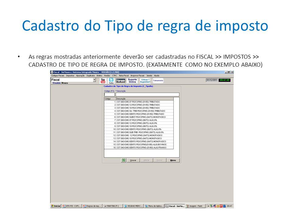 Cadastro do Tipo de regra de imposto As regras mostradas anteriormente deverão ser cadastradas no FISCAL >> IMPOSTOS >> CADASTRO DE TIPO DE REGRA DE I