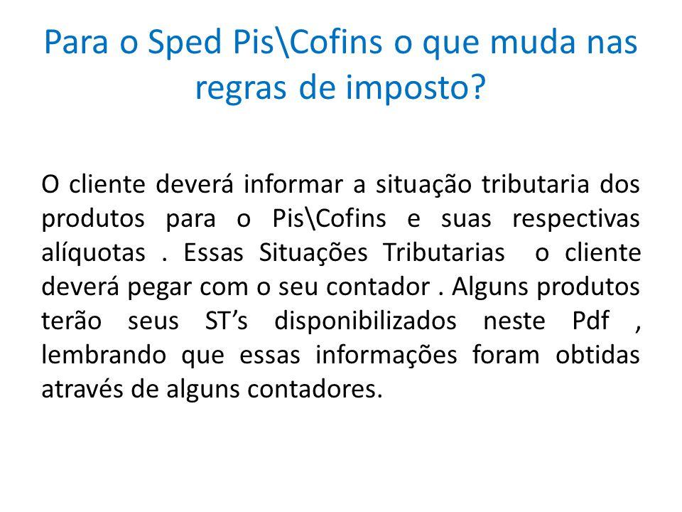Para o Sped Pis\Cofins o que muda nas regras de imposto? O cliente deverá informar a situação tributaria dos produtos para o Pis\Cofins e suas respect