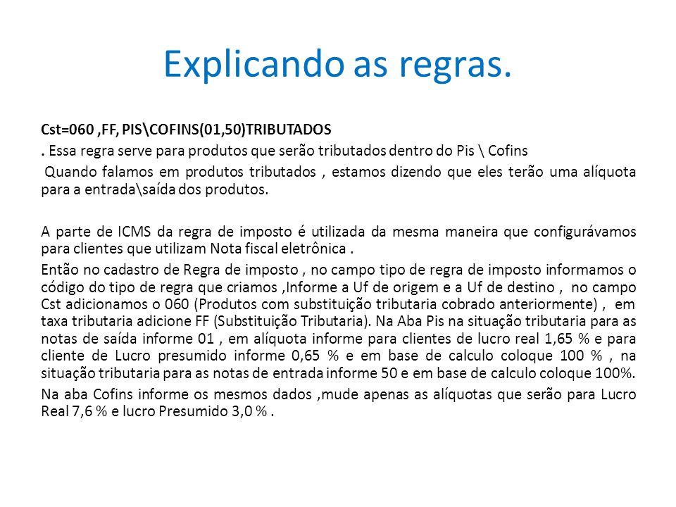 Explicando as regras. Cst=060,FF, PIS\COFINS(01,50)TRIBUTADOS. Essa regra serve para produtos que serão tributados dentro do Pis \ Cofins Quando falam