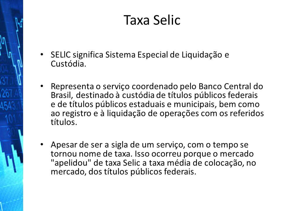 Taxa Selic SELlC significa Sistema Especial de Liquidação e Custódia. SELlC significa Sistema Especial de Liquidação e Custódia. Representa o serviço
