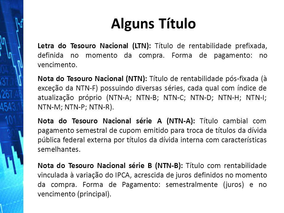 Nota do Tesouro Nacional (NTN): Título de rentabilidade pós‐fixada (à exceção da NTN‐F) possuindo diversas séries, cada qual com índice de atualização