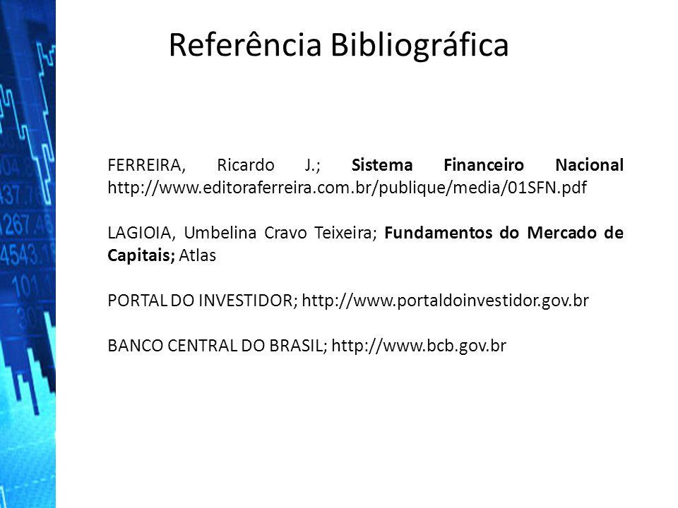 Referência Bibliográfica FERREIRA, Ricardo J.; Sistema Financeiro Nacional http://www.editoraferreira.com.br/publique/media/01SFN.pdf LAGIOIA, Umbelin