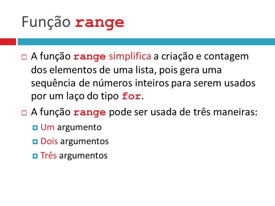 Função range  A função range simplifica a criação e contagem dos elementos de uma lista, pois gera uma sequência de números inteiros para serem usado
