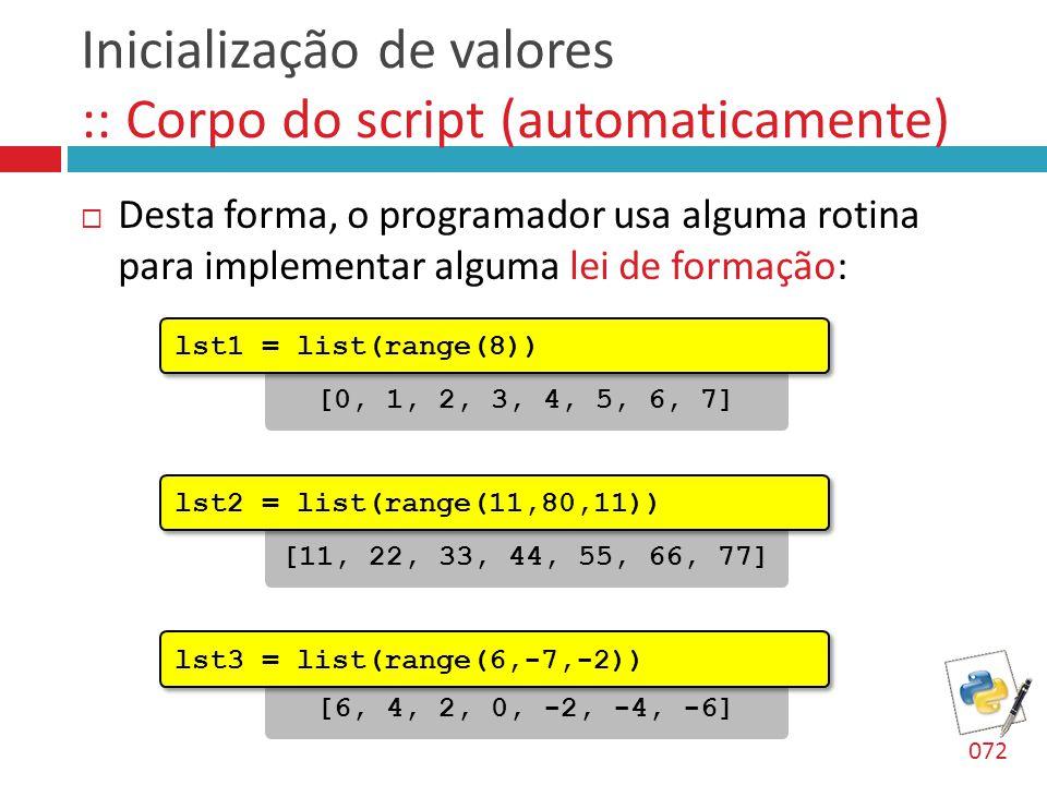 Inicialização de valores :: Corpo do script (automaticamente)  Desta forma, o programador usa alguma rotina para implementar alguma lei de formação: