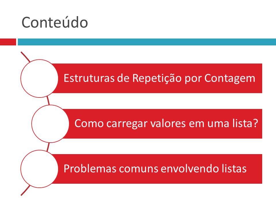Conteúdo Estruturas de Repetição por Contagem Como carregar valores em uma lista.