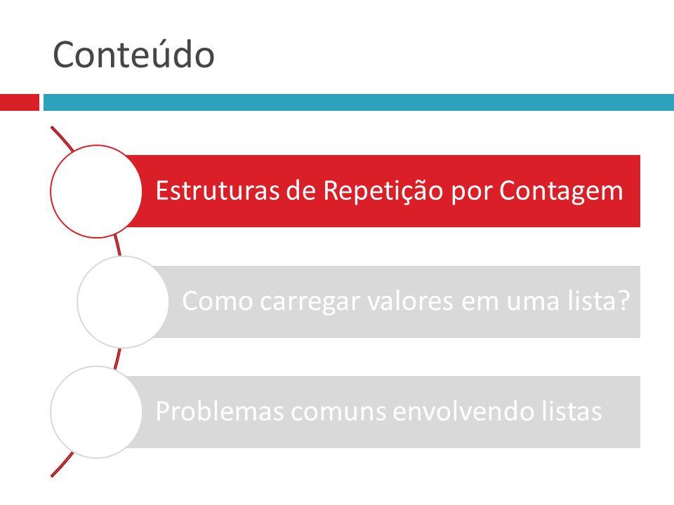 Conteúdo Estruturas de Repetição por Contagem Como carregar valores em uma lista? Problemas comuns envolvendo listas