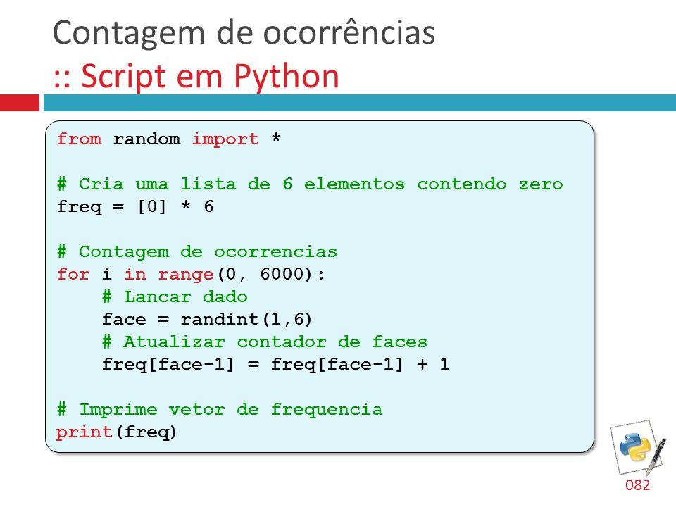 Contagem de ocorrências :: Script em Python from random import * # Cria uma lista de 6 elementos contendo zero freq = [0] * 6 # Contagem de ocorrencia