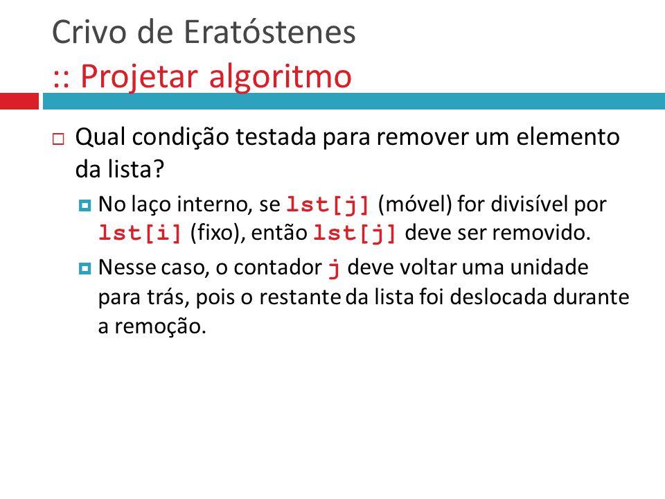  Qual condição testada para remover um elemento da lista?  No laço interno, se lst[j] (móvel) for divisível por lst[i] (fixo), então lst[j] deve ser