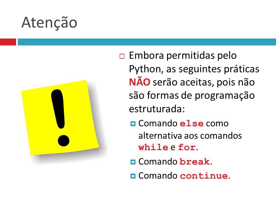 Atenção  Embora permitidas pelo Python, as seguintes práticas NÃO serão aceitas, pois não são formas de programação estruturada:  Comando else como