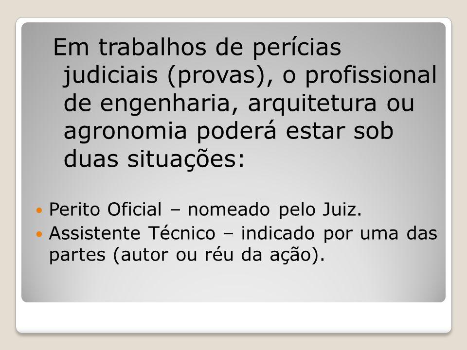 Em trabalhos de perícias judiciais (provas), o profissional de engenharia, arquitetura ou agronomia poderá estar sob duas situações: Perito Oficial – nomeado pelo Juiz.