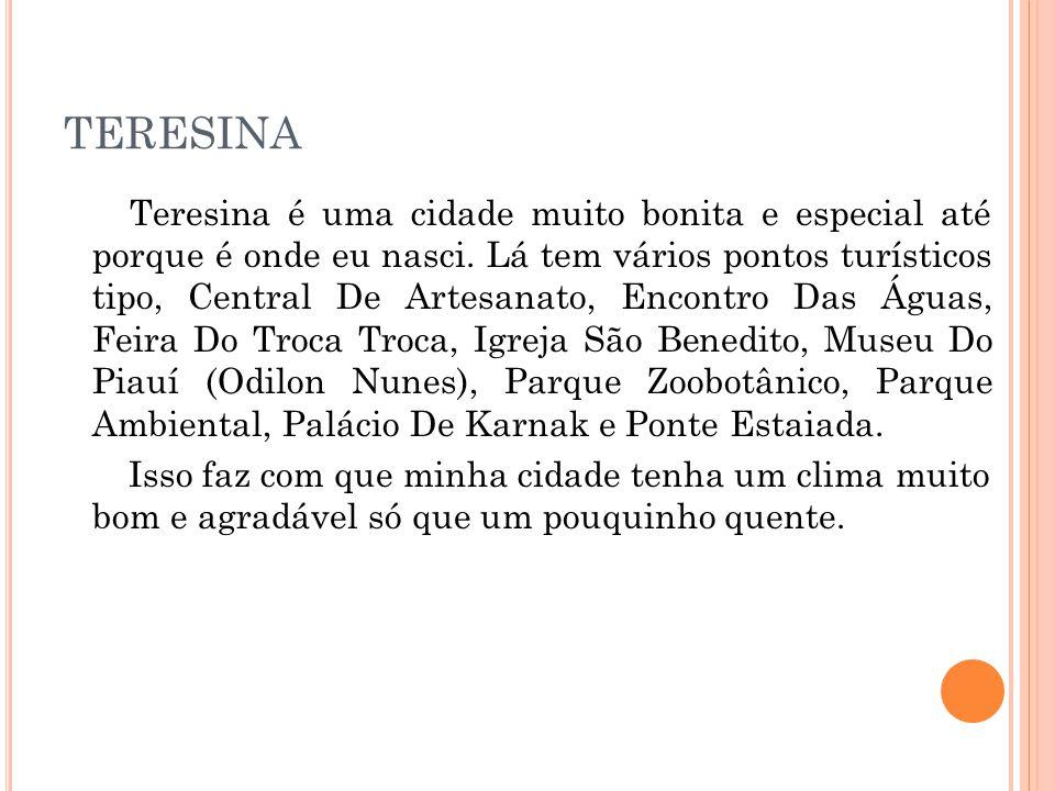 TERESINA Teresina é uma cidade muito bonita e especial até porque é onde eu nasci.