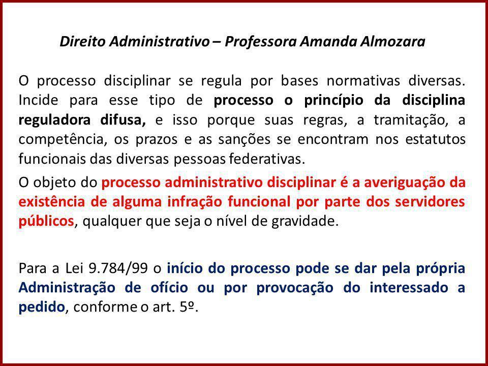 Direito Administrativo – Professora Amanda Almozara O processo disciplinar se regula por bases normativas diversas.