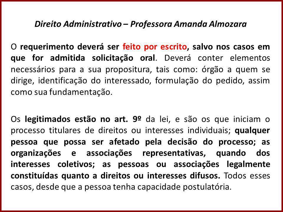 Direito Administrativo – Professora Amanda Almozara O requerimento deverá ser feito por escrito, salvo nos casos em que for admitida solicitação oral.