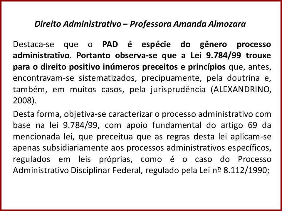Direito Administrativo – Professora Amanda Almozara Destaca-se que o PAD é espécie do gênero processo administrativo.