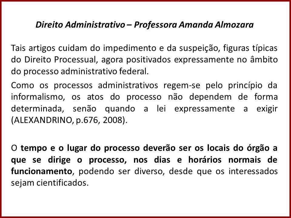 Direito Administrativo – Professora Amanda Almozara Tais artigos cuidam do impedimento e da suspeição, figuras típicas do Direito Processual, agora positivados expressamente no âmbito do processo administrativo federal.