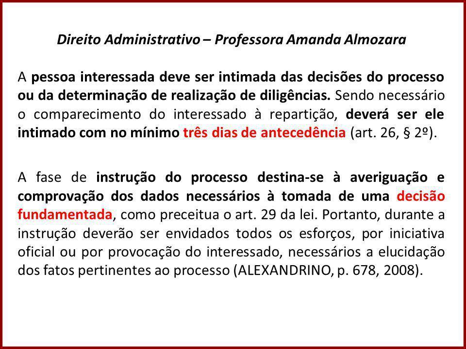 Direito Administrativo – Professora Amanda Almozara A pessoa interessada deve ser intimada das decisões do processo ou da determinação de realização de diligências.