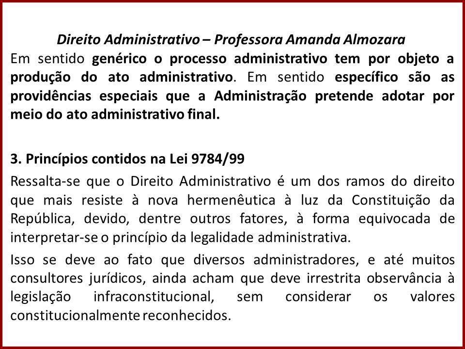 Direito Administrativo – Professora Amanda Almozara Em sentido genérico o processo administrativo tem por objeto a produção do ato administrativo.