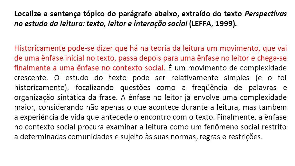 Localize a sentença tópico do parágrafo abaixo, extraído do texto Perspectivas no estudo da leitura: texto, leitor e interação social (LEFFA, 1999).