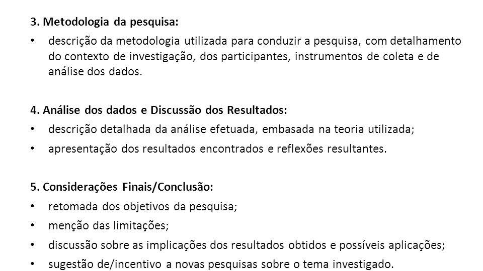 3. Metodologia da pesquisa: descrição da metodologia utilizada para conduzir a pesquisa, com detalhamento do contexto de investigação, dos participant