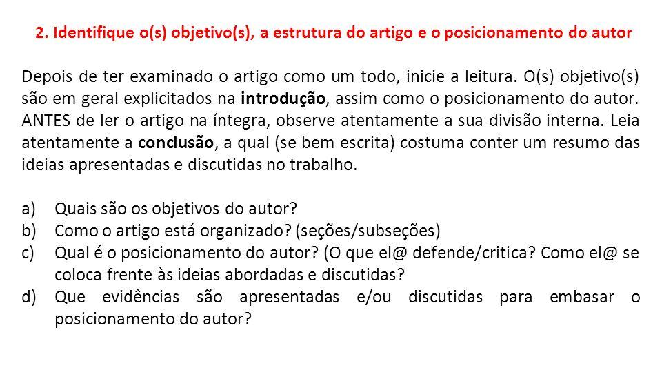 2. Identifique o(s) objetivo(s), a estrutura do artigo e o posicionamento do autor Depois de ter examinado o artigo como um todo, inicie a leitura. O(
