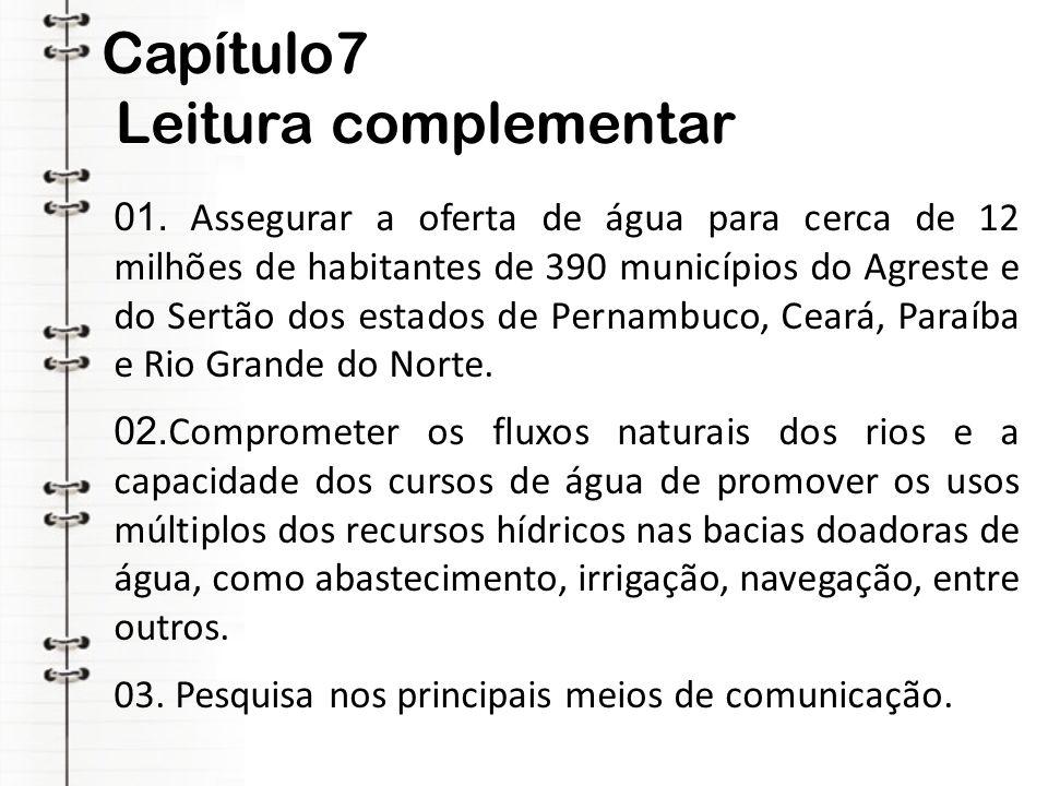 Capítulo7 Leitura complementar 01. Assegurar a oferta de água para cerca de 12 milhões de habitantes de 390 municípios do Agreste e do Sertão dos esta