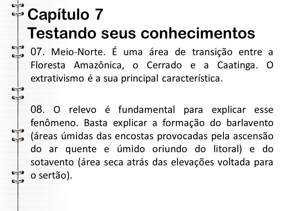 Capítulo 7 Testando seus conhecimentos 07. Meio-Norte. É uma área de transição entre a Floresta Amazônica, o Cerrado e a Caatinga. O extrativismo é a