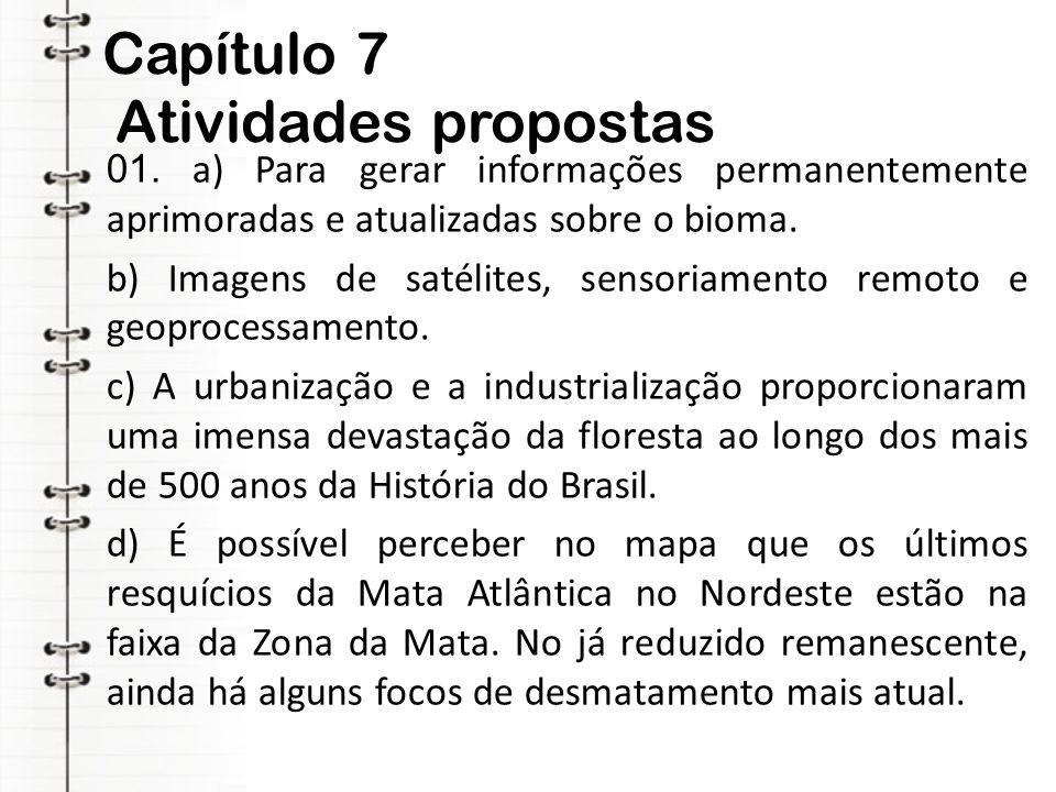 Capítulo 7 Atividades propostas 01. a) Para gerar informações permanentemente aprimoradas e atualizadas sobre o bioma. b) Imagens de satélites, sensor