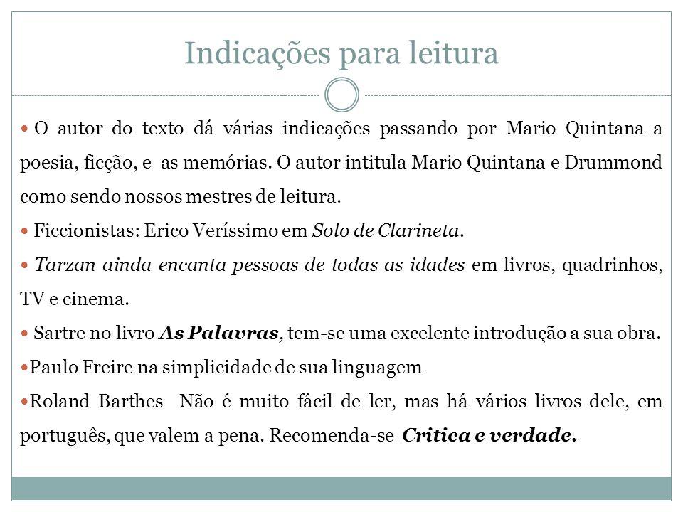 Indicações para leitura O autor do texto dá várias indicações passando por Mario Quintana a poesia, ficção, e as memórias.