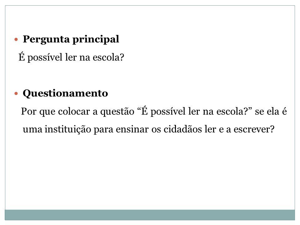 Pergunta principal É possível ler na escola.