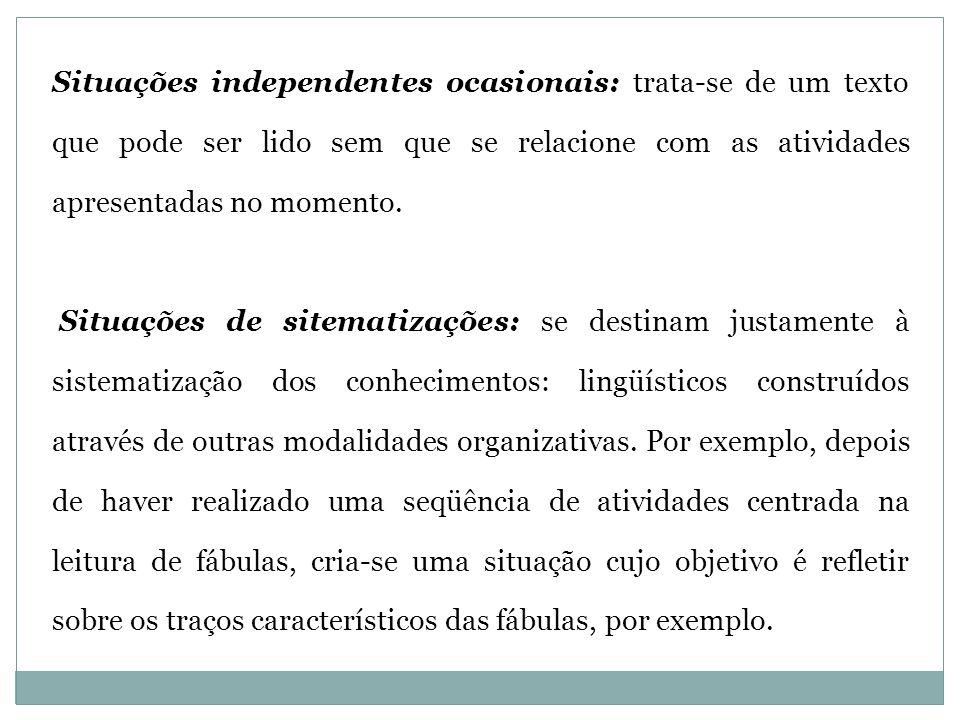 Situações independentes ocasionais: trata-se de um texto que pode ser lido sem que se relacione com as atividades apresentadas no momento.