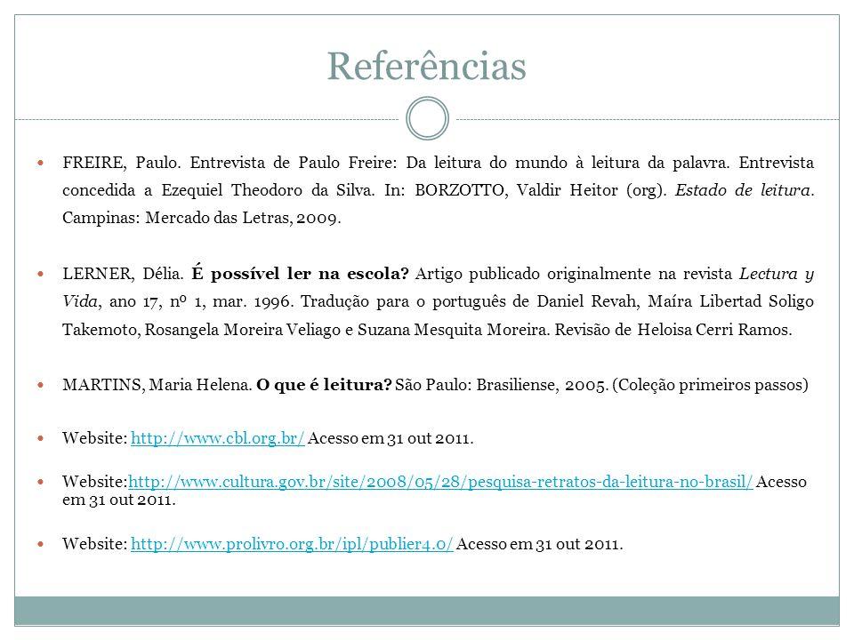 Referências FREIRE, Paulo. Entrevista de Paulo Freire: Da leitura do mundo à leitura da palavra. Entrevista concedida a Ezequiel Theodoro da Silva. In