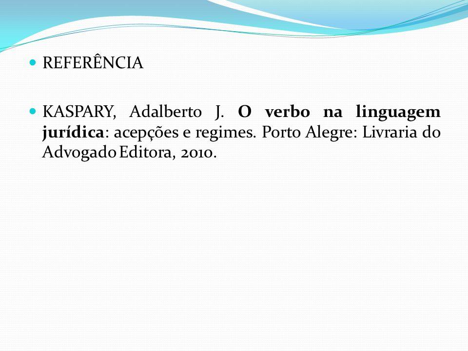 REFERÊNCIA KASPARY, Adalberto J. O verbo na linguagem jurídica: acepções e regimes. Porto Alegre: Livraria do Advogado Editora, 2010.