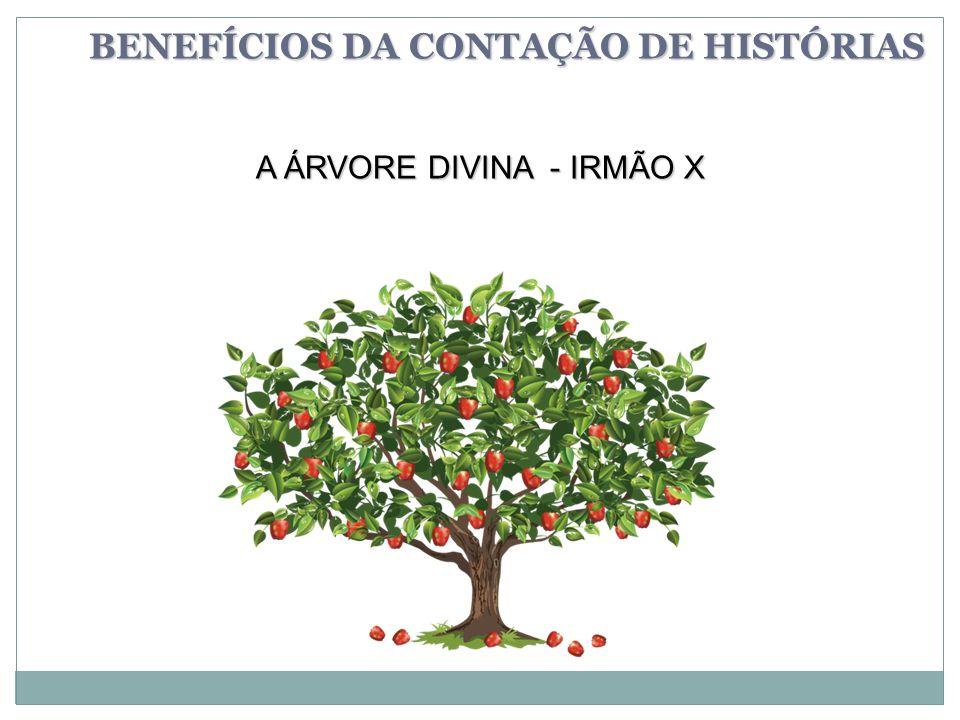 BENEFÍCIOS DA CONTAÇÃO DE HISTÓRIAS A ÁRVORE DIVINA - IRMÃO X