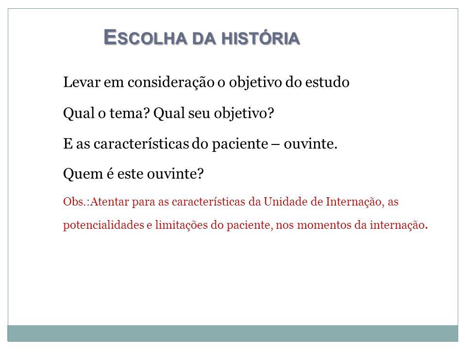 E SCOLHA DA HISTÓRIA Levar em consideração o objetivo do estudo Qual o tema.