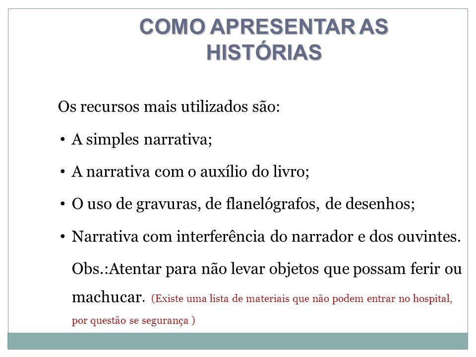 Os recursos mais utilizados são: A simples narrativa; A narrativa com o auxílio do livro; O uso de gravuras, de flanelógrafos, de desenhos; Narrativa com interferência do narrador e dos ouvintes.