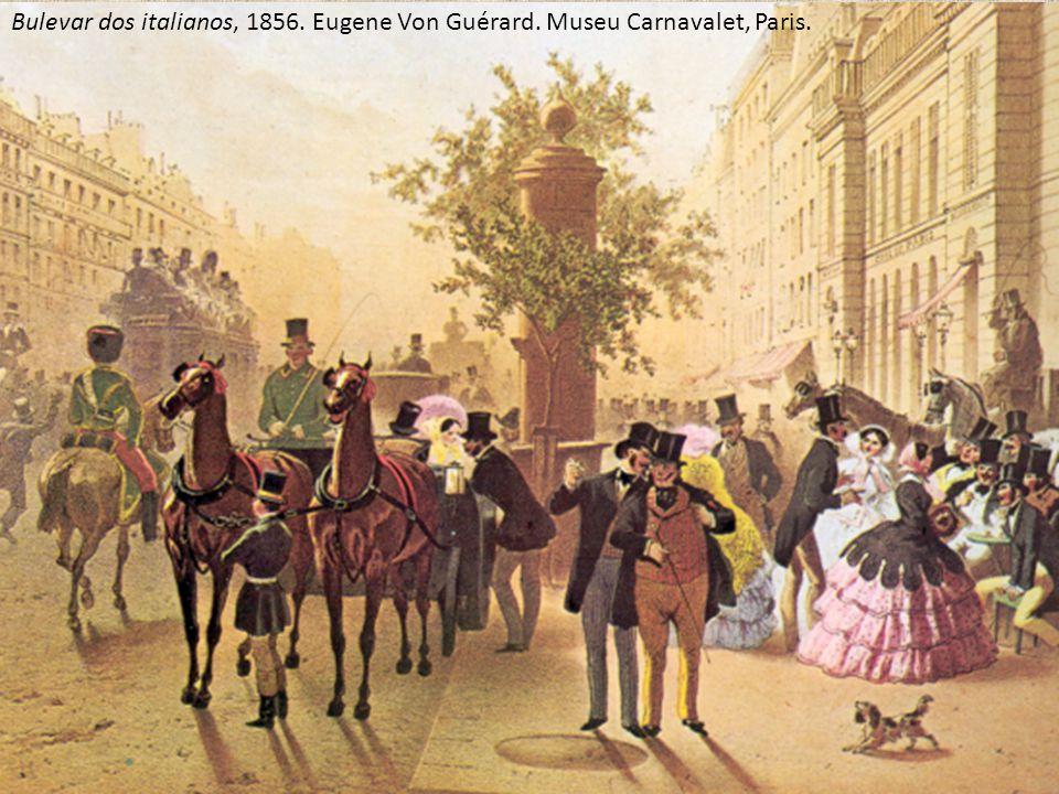 Bulevar dos italianos, 1856. Eugene Von Guérard. Museu Carnavalet, Paris.