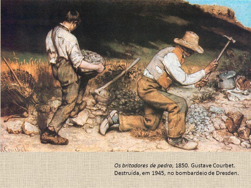 Os britadores de pedra, 1850. Gustave Courbet. Destruída, em 1945, no bombardeio de Dresden.