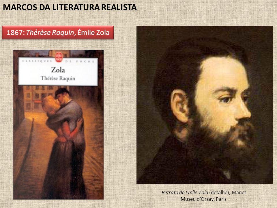 MARCOS DA LITERATURA REALISTA 1867: Thérèse Raquin, Émile Zola Retrato de Émile Zola (detalhe), Manet Museu d'Orsay, Paris