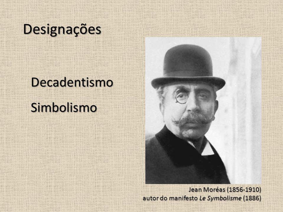 Designações DecadentismoSimbolismo Jean Moréas (1856-1910) autor do manifesto Le Symbolisme (1886)