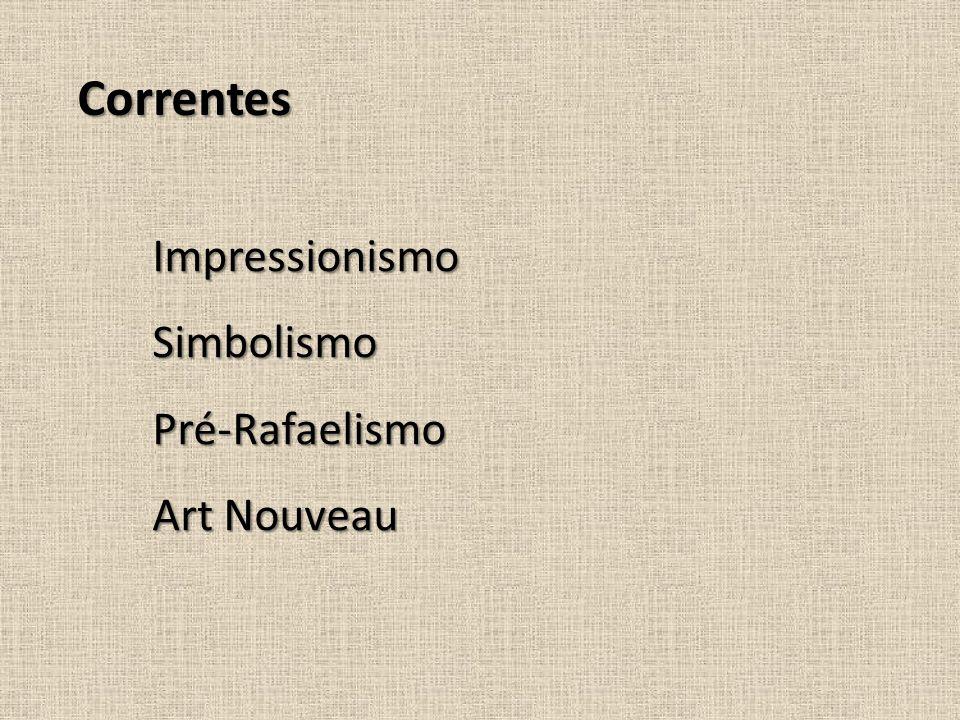 Correntes ImpressionismoSimbolismoPré-Rafaelismo Art Nouveau