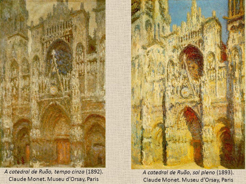 A catedral de Ruão, tempo cinza (1892). Claude Monet. Museu d'Orsay, Paris A catedral de Ruão, sol pleno (1893). Claude Monet. Museu d'Orsay, Paris