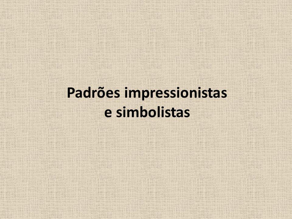 Padrões impressionistas e simbolistas