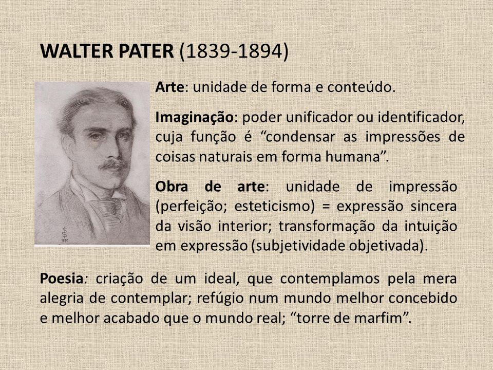 """WALTER PATER (1839-1894) Imaginação: poder unificador ou identificador, cuja função é """"condensar as impressões de coisas naturais em forma humana"""". Ar"""