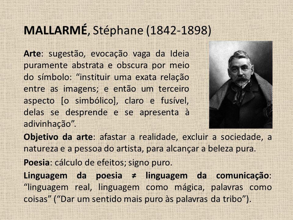 MALLARMÉ, Stéphane (1842-1898) Poesia: cálculo de efeitos; signo puro. Objetivo da arte: afastar a realidade, excluir a sociedade, a natureza e a pess