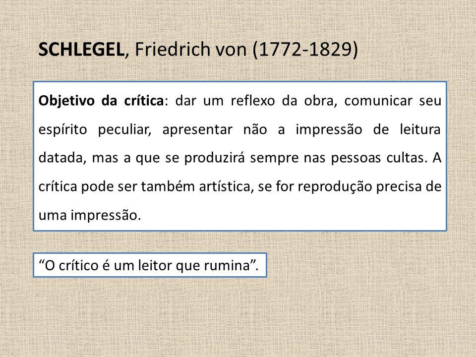 SCHLEGEL, Friedrich von (1772-1829) Objetivo da crítica: dar um reflexo da obra, comunicar seu espírito peculiar, apresentar não a impressão de leitur