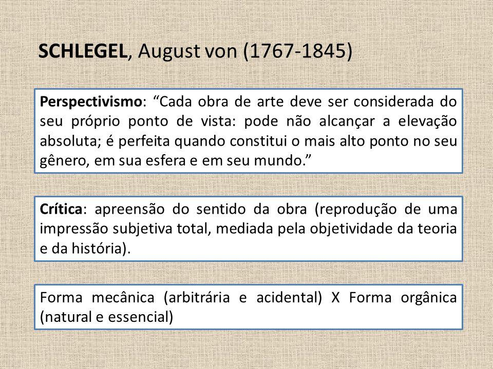 """SCHLEGEL, August von (1767-1845) Perspectivismo: """"Cada obra de arte deve ser considerada do seu próprio ponto de vista: pode não alcançar a elevação a"""