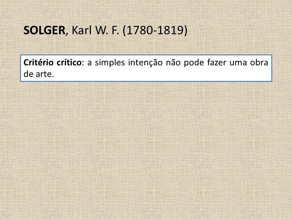 SOLGER, Karl W. F. (1780-1819) Critério crítico: a simples intenção não pode fazer uma obra de arte.