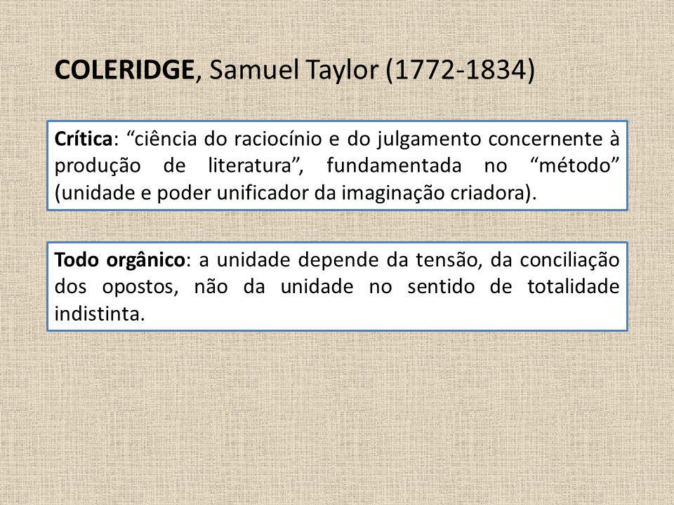 """COLERIDGE, Samuel Taylor (1772-1834) Crítica: """"ciência do raciocínio e do julgamento concernente à produção de literatura"""", fundamentada no """"método"""" ("""