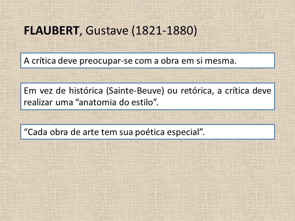 """Em vez de histórica (Sainte-Beuve) ou retórica, a crítica deve realizar uma """"anatomia do estilo"""". FLAUBERT, Gustave (1821-1880) A crítica deve preocup"""